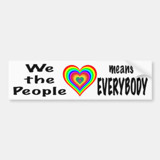 We the People means EVERYBODY Bumper Sticker
