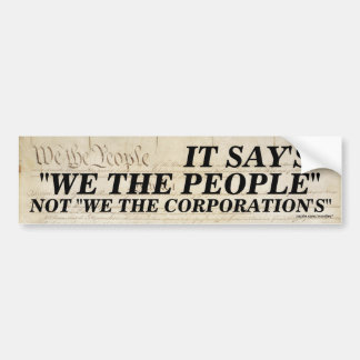 We the people/Not we the Corporations Car Bumper Sticker