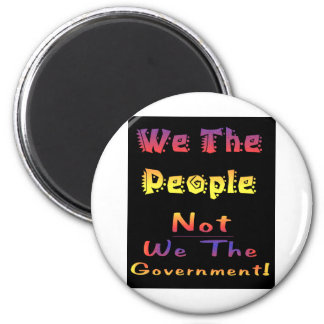 We the people not we the government 2 inch round magnet