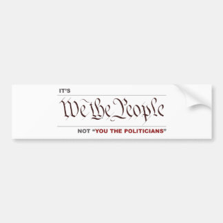 "We The People not ""we the politicians"" Bumper Sticker"
