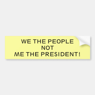 WE THE PEOPLE!NOTME THE PRESIDENT! BUMPER STICKER