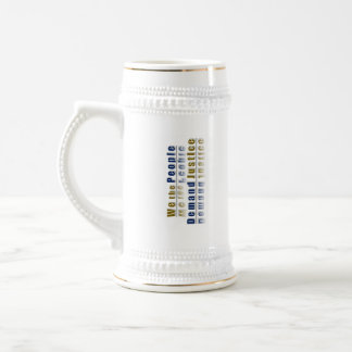 ~ We The People,,* Simply Demand Justice* Beer Stein