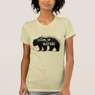 We the people stand up for nature - bear T-Shirt