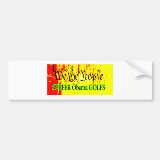 We The People SUFFER Obama GOLFS The MUSEUM Zazzle Bumper Stickers