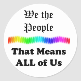 We the People....that Means All of Us Classic Round Sticker