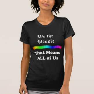 We the People....That Means All Of Us Shirts