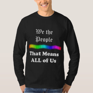 We the People....That Means All Of Us T Shirt