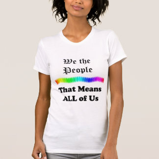 We the People....that Means All of Us Tee Shirt