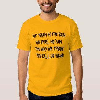 WE TRAIN IN THE RAINWE FEEL NO PAINTHE WAY WE T... T SHIRTS