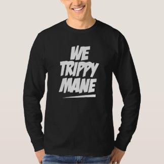 we trippy mane shirt