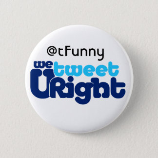 We Tweet U Right butn ADD UR BIZ Pinback Button