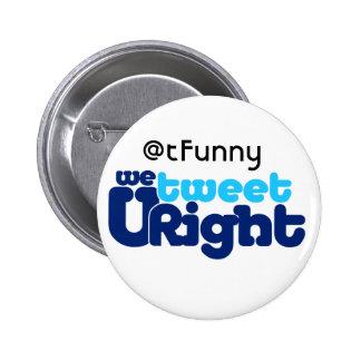 We Tweet U Right butn ADD UR BIZ Pinback Button