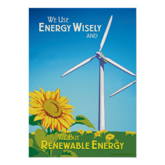 We Use Energy Wisely & We Buy Renewable Poster