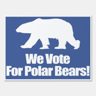 We Vote For Polar Bears Election Sign