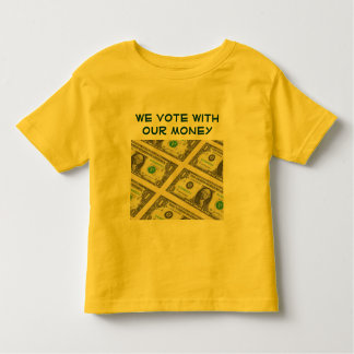 we vote with our money toddler shirt