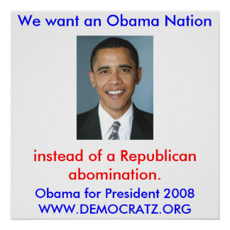 We want an Obama Nation. Obama for President 2008 Print