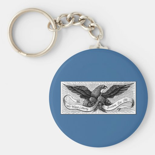 We Want Liberty  Freedom For All Keychains