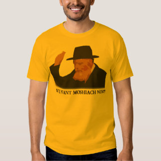 We Want Mashiach Now T-shirt