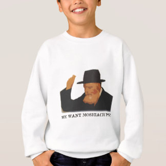 We want Moshiach now Sweatshirt