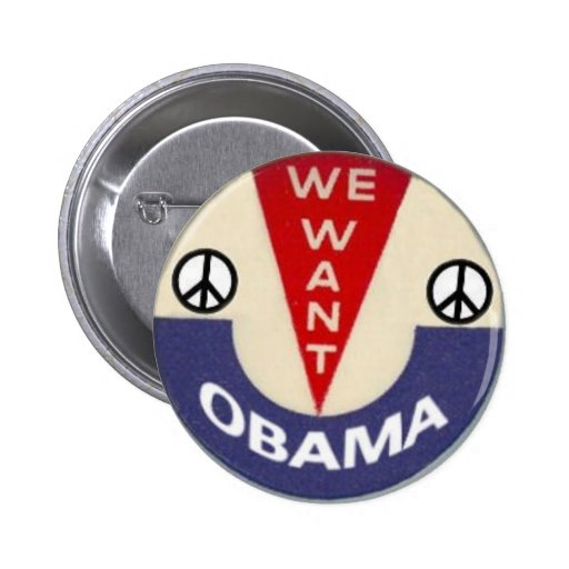 We Want Obama Peace Pin