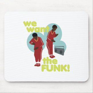 We Want The Funk Mouse Pad