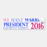We Want Warren - Elizabeth Warren for President Bumper Sticker