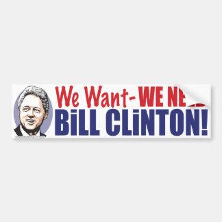 We Want- We Need Bill Clinton Bumper Sticker