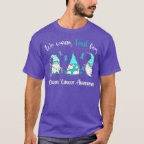 We Wear With Teal For Ovarian Cancer Awareness T-Shirt