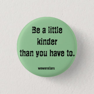 We Were Liars Motto Button: Be a little kinder... Button