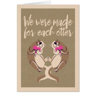 We Were Made For Each Otter Valentines Day Card