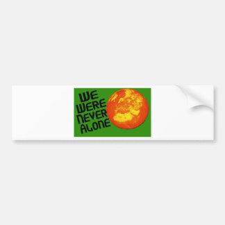 We Were Never Alone Bumper Sticker