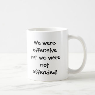 We were offensive but we were not offended! coffee mug