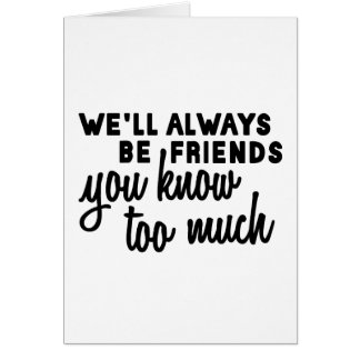 We Will Always be Friends Card