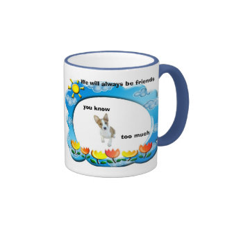 We will always be friends, you know... ringer coffee mug