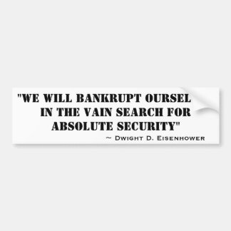 We Will Bankrupt Ourselves For Absolute Security Car Bumper Sticker