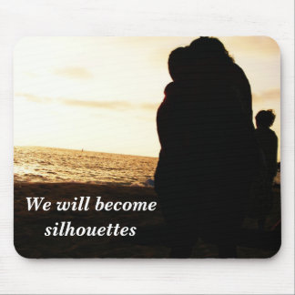 We will become silhouettes mouse pad