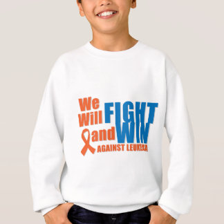 We Will Fight and Win Against Leukemia Sweatshirt