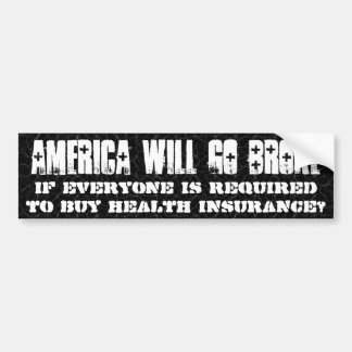 We will go broke if everyone buys health insurance car bumper sticker