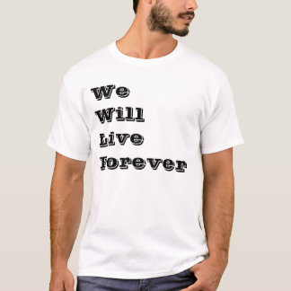 We Will Live Forever Tee