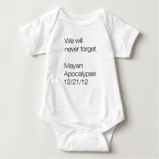 We will never forget. Mayan Apocalypse 12/21/12 Baby Bodysuit