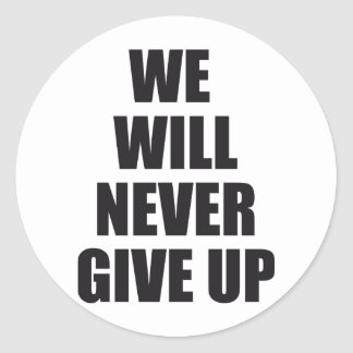 we will never give up round sticker