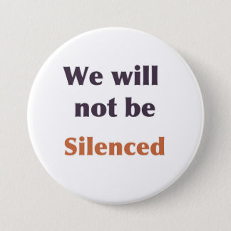 """""""We will not be silenced"""" button"""