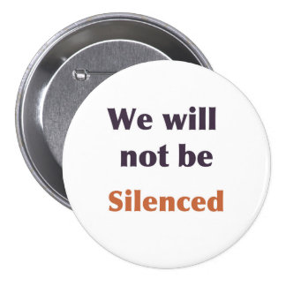 """We will not be silenced"" button"