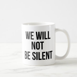 We Will Not Be Silent - Injustice - Resistance Coffee Mug