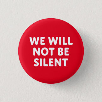 We Will Not Be Silent Pinback Button