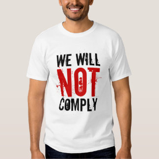 WE WILL NOT COMPLY SHIRT