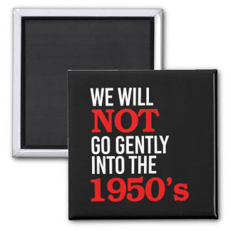 We will not go gently into the 1950's - Human Righ Magnet
