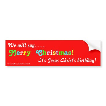 "Christmas Themed ""We will say Merry Christmas!"" bumper sticker"