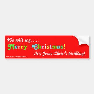 """We will say Merry Christmas!"" bumper sticker Car Bumper Sticker"