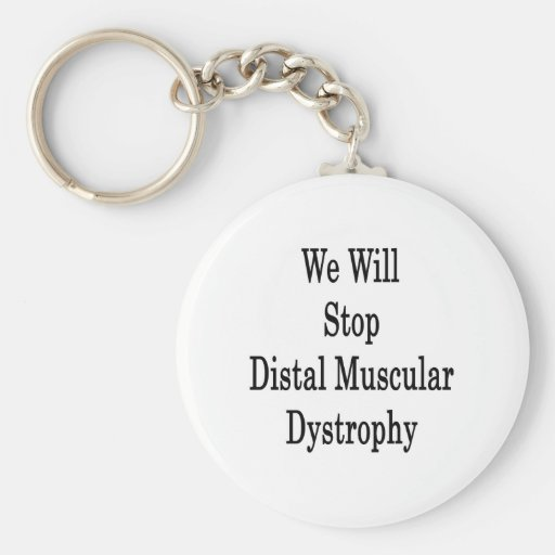 We Will Stop Distal Muscular Dystrophy Keychain
